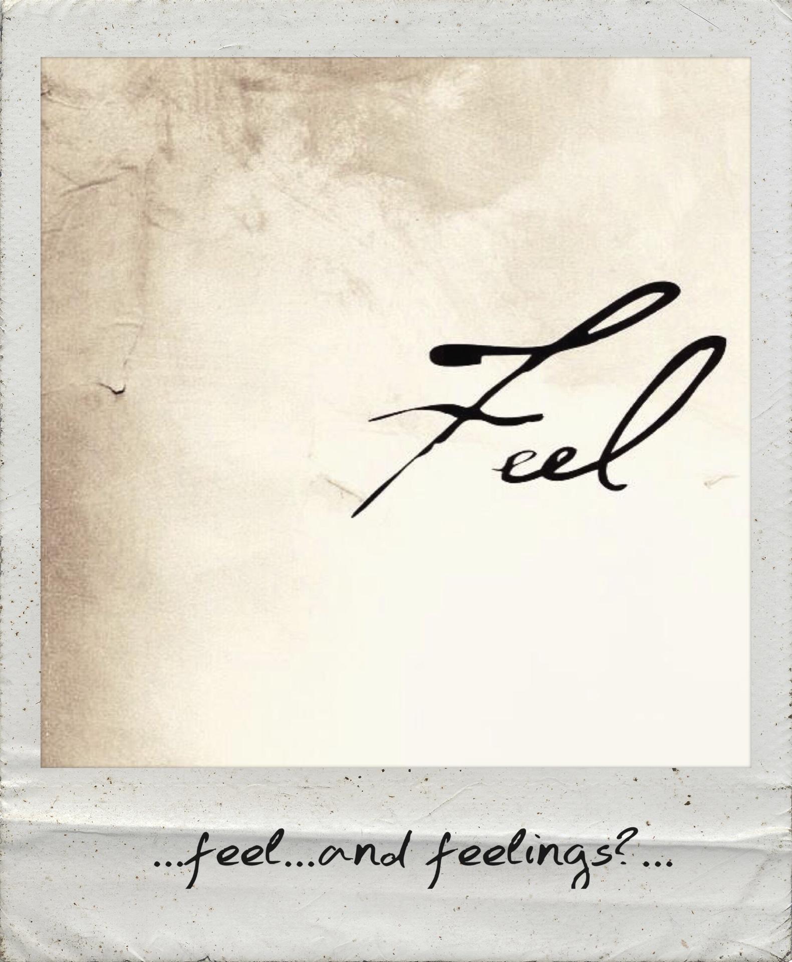 Feel and feelings